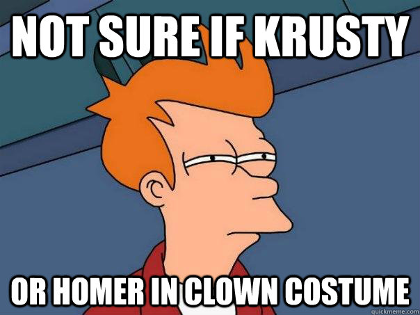 Not sure if Krusty Or homer in clown costume - Not sure if Krusty Or homer in clown costume  Futurama Fry