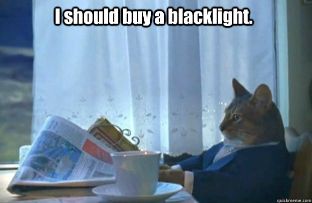 I should buy a blacklight.