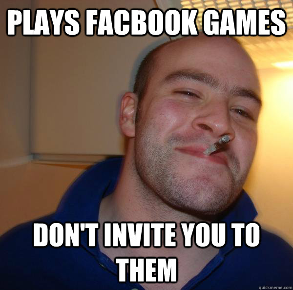 Plays facbook games don't invite you to them - Plays facbook games don't invite you to them  Misc