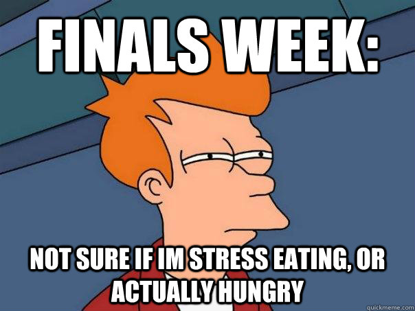 Finals week: Not sure if im stress eating, or actually hungry - Finals week: Not sure if im stress eating, or actually hungry  Futurama Fry