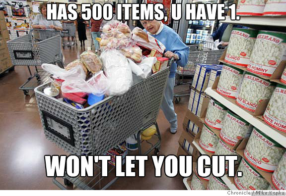 Has 500 items, U have 1.  Won't let you cut. - Has 500 items, U have 1.  Won't let you cut.  Scumbag shopper