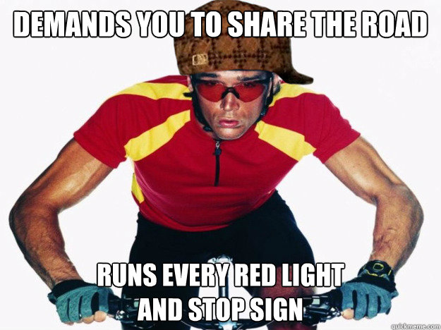 demands you to share the road runs every red light  and stop sign - demands you to share the road runs every red light  and stop sign  Misc