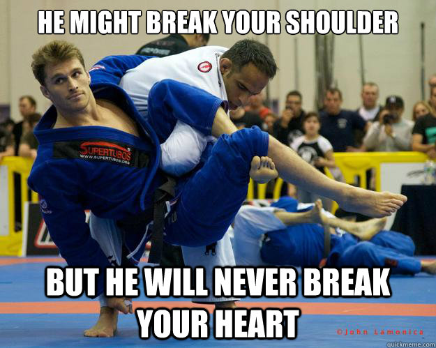 he might break your shoulder but he will never break your heart - he might break your shoulder but he will never break your heart  Ridiculously Photogenic Jiu Jitsu Guy