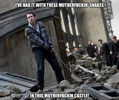 I've had it with these motherfuckin' snakes In this motherfuckin castle!  Neville owns
