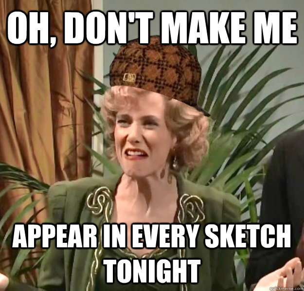 oh, don't make me APPEAR IN EVERY SKETCH TONIGHT