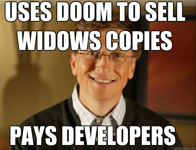 Uses Doom to sell Widows copies pays developers  Good guy gates