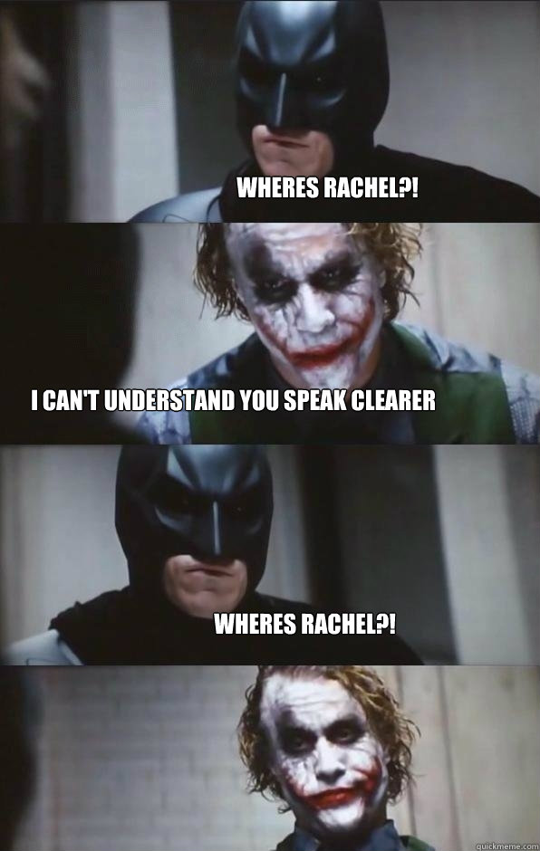 WHERES RACHEL?! I can't understand you Speak clearer WHERES RACHEL?!  Batman Panel
