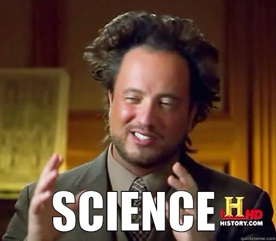 SCIENCE Ancient Aliens