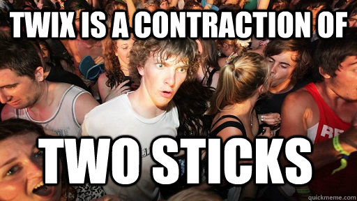 TWIX is a contraction of TWO STICKS - TWIX is a contraction of TWO STICKS  Sudden Clarity Clarence