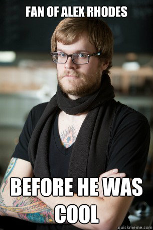 Fan of Alex Rhodes Before he was cool - Fan of Alex Rhodes Before he was cool  Hipster Barista