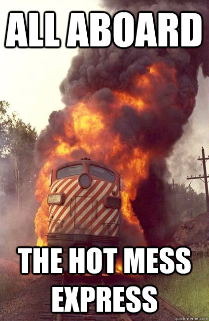 ALL ABOARD THE HOT MESS EXPRESS - ALL ABOARD THE HOT MESS EXPRESS  Angry Train
