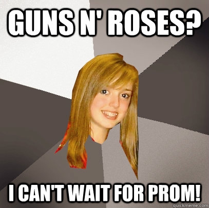 guns n' roses? i can't wait for prom! - guns n' roses? i can't wait for prom!  Musically Oblivious 8th Grader