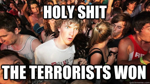Holy shit the terrorists won - Holy shit the terrorists won  Sudden Clarity Clarence