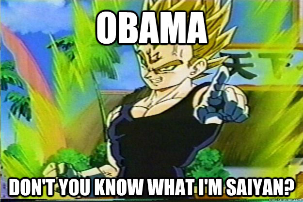 OBAMA Don't you know what I'm Saiyan?