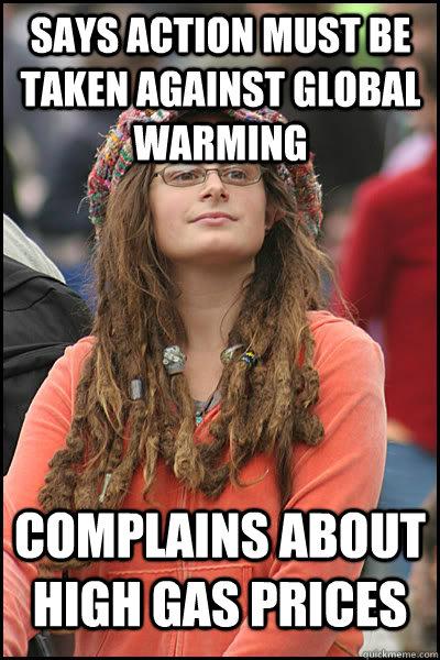 Says action must be taken against global warming Complains about high gas prices - Says action must be taken against global warming Complains about high gas prices  College Liberal