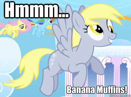 Hmmm... Banana Muffins! - Hmmm... Banana Muffins!  Derpy hooves