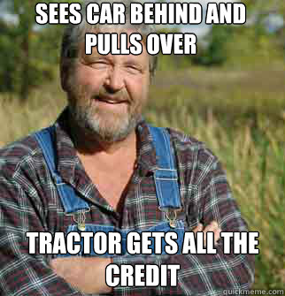 SEES CAR BEHIND AND PULLS OVER TRACTOR GETS ALL THE CREDIT - SEES CAR BEHIND AND PULLS OVER TRACTOR GETS ALL THE CREDIT  Good Guy Farmer