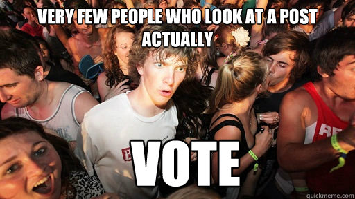 Very few people who look at a post actually vote - Very few people who look at a post actually vote  Sudden Clarity Clarence