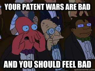 Your patent wars are bad and you should feel bad - Your patent wars are bad and you should feel bad  Bad Zoidberg