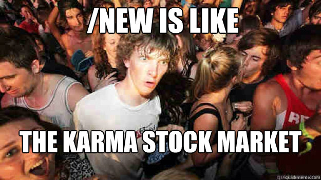 /new is like the karma stock market - /new is like the karma stock market  Misc