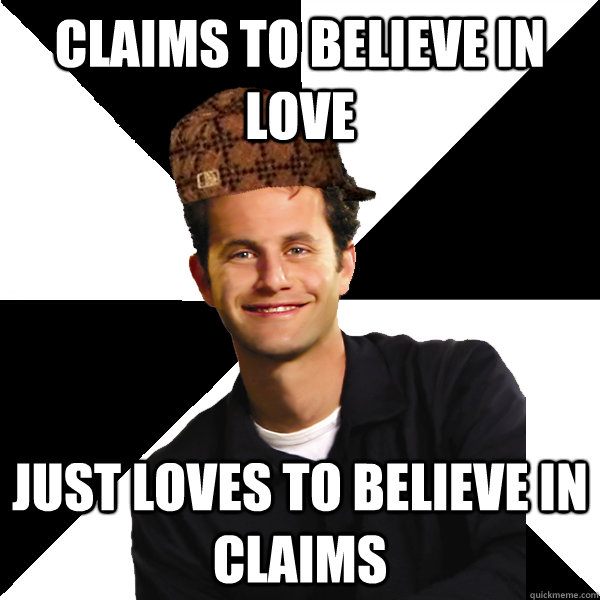 Claims to believe in Love Just loves to believe in claims - Claims to believe in Love Just loves to believe in claims  Scumbag Christian