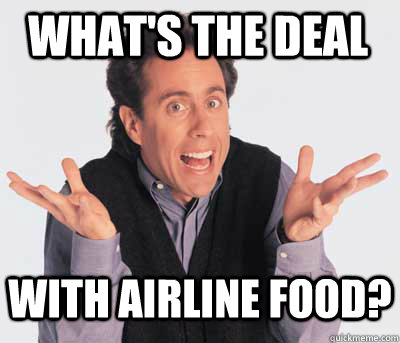 what's the deal with airline food?  Good Guy Jerry Seinfeld