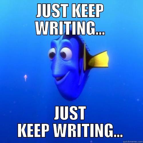 "Dory the blue fish saying ""Just keep writing, Just keep writing:"