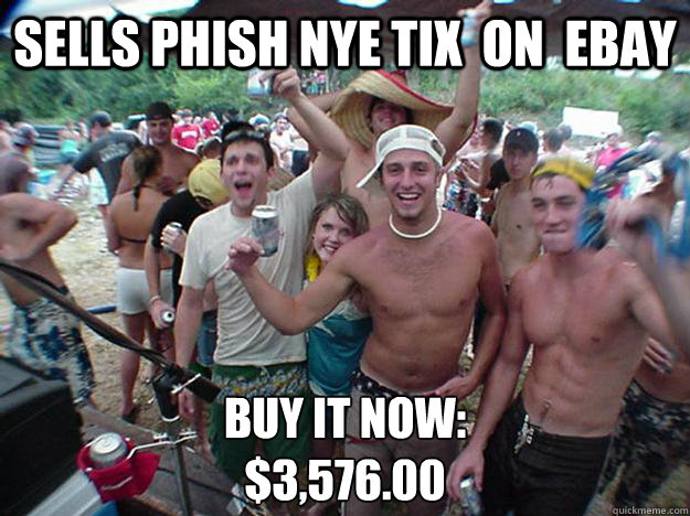 Sells PHISH nye tix  on  eBay Buy It Now: $3,576.00
