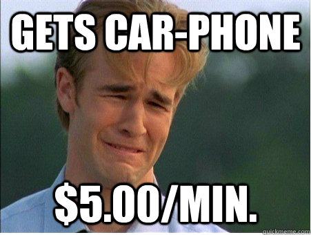 Gets car-phone $5.00/min. - Gets car-phone $5.00/min.  1990s Problems