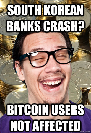 South Korean banks crash? bitcoin users not affected - South Korean banks crash? bitcoin users not affected  Bitcoin user not affected