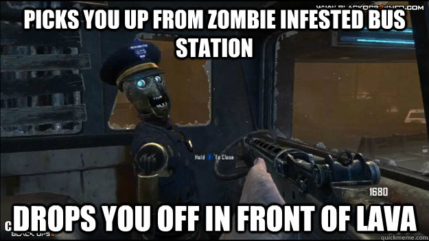 Picks you up from zombie infested bus station Drops you off in front of Lava - Picks you up from zombie infested bus station Drops you off in front of Lava  Misc