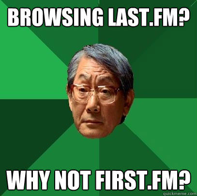 Browsing Last.fm? Why not first.fm? - Browsing Last.fm? Why not first.fm?  High Expectations Asian Father