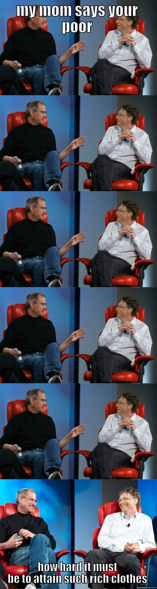 MY MOM SAYS YOUR POOR HOW HARD IT MUST BE TO ATTAIN SUCH RICH CLOTHES Steve Jobs vs Bill Gates