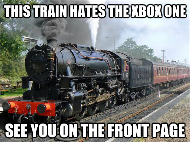 This train hates the Xbox One See you on the front page - This train hates the Xbox One See you on the front page  Karma Train