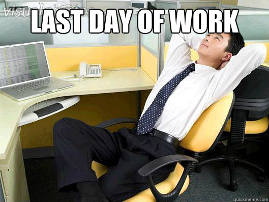 7ee8d7715d4699ea570d73ec7b6ffc9de5f67da51e2649136cdd62f70b50deae last day of work office thoughts quickmeme