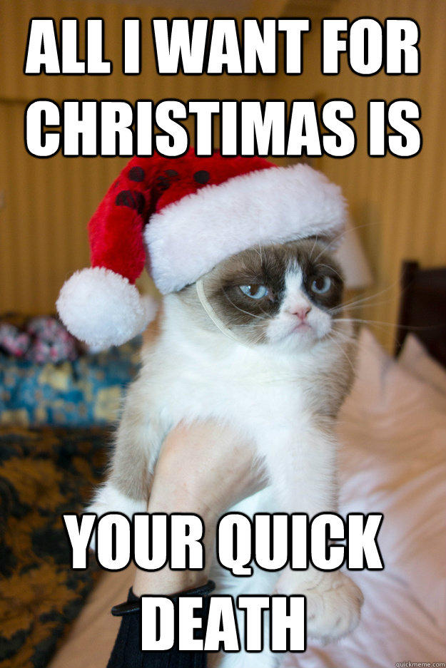 All I want for christimas is Your quick death - All I want for christimas is Your quick death  Grumpy xmas