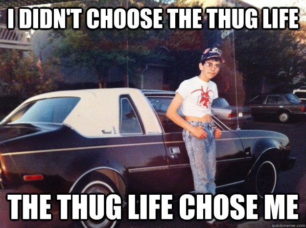 I didn't Choose the thug life The Thug Life chose me - I didn't Choose the thug life The Thug Life chose me  Misc