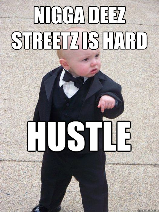 Nigga deez streetz is hard Hustle hard  Baby Godfather