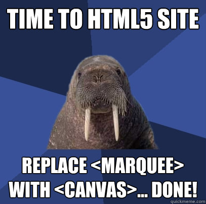 Time to HTML5 Site Replace <marquee> with <canvas>... done! - Time to HTML5 Site Replace <marquee> with <canvas>... done!  Web Developer Walrus