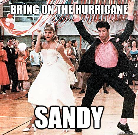 Bring on the Hurricane SANDY  Hurricane Sandy