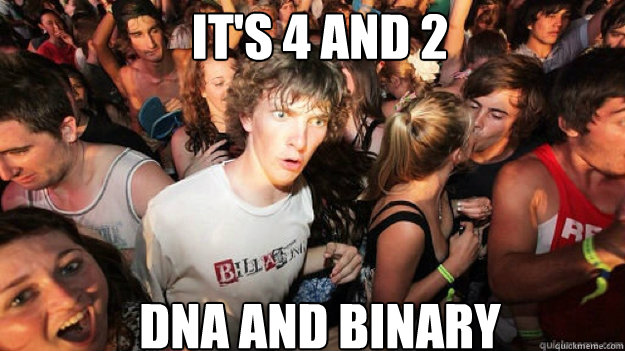 it's 4 and 2 DNA and binary
