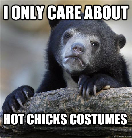 I only care about Hot chicks costumes - I only care about Hot chicks costumes  Confession Bear