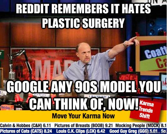 Reddit remembers it hates plastic surgery Google any 90s