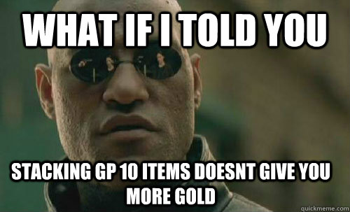 what if i told you stacking gp 10 items doesnt give you more gold