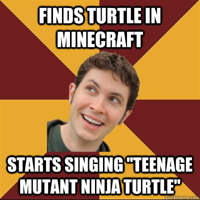 Finds turtle in minecraft Starts singing