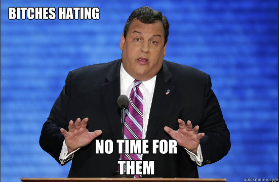 Bitches hating No time for them - Bitches hating No time for them  Hypocrite Chris Christie