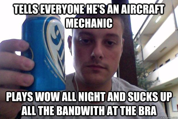 7f1c0b623c039ab50407031f6095efcbf1e89dba2e2a56fef2f5b7123187a653 tells everyone he's an aircraft mechanic plays wow all night and,Airplane Mechanic Funny Memes