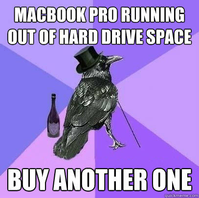 Macbook Pro running out of hard drive space Buy another one - Macbook Pro running out of hard drive space Buy another one  Rich Raven