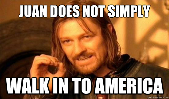Juan Does Not Simply Walk in to america - Juan Does Not Simply Walk in to america  Misc