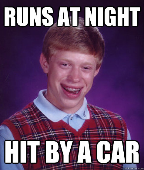 runs at night hit by a car - runs at night hit by a car  Bad Luck Brian